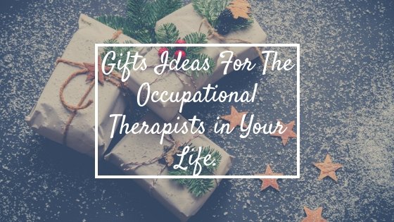 Gifts for the Occupational Therapists in your life.